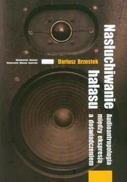 okładka Nasłuchiwanie hałasu Audioantropologia między ekspresją a doświadczeniem, Książka | Brzostek Dariusz