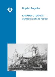 okładka Kraków literacki Impresje i listy do poetek, Książka | Bogdan Rogatko