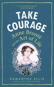 okładka Take Courage Anne Bronte and the Art of Life, Książka | Ellis Samantha