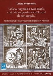 okładka Ciekawe przypadki z życia książki, czyli Nie jest grzechem lubić książki dla nich samych, Książka   Pietrzkiewicz Dorota