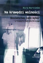 okładka Na krawędzi wolności Szaleństwo jako wybór w filozofii Henryka Struvego, Książka | Mira Marcinów