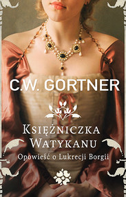 okładka Księżniczka Watykanu. Opowieść o Lukrecji Borgii, Książka | Gortner C.W.