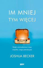 okładka Im mniej, tym więcej, Książka | Joshua Becker