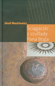 okładka Ściągaczki z szuflady Pana Boga, Książka | Józef Mackiewicz