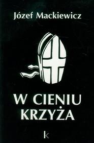 okładka W cieniu krzyża, Książka | Józef Mackiewicz