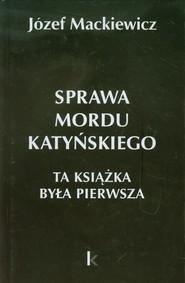 okładka Sprawa mordu katyńskiego, Książka | Józef Mackiewicz
