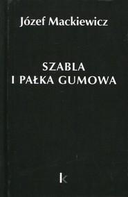 okładka Szabla i pałka gumowa Tom 23, Książka | Józef Mackiewicz
