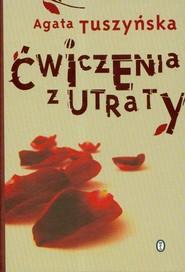 okładka Ćwiczenia z utraty, Książka | Agata Tuszyńska