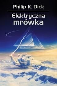 okładka Elektryczna mrówka, Książka   Philip K. Dick