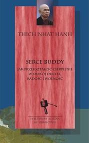 okładka Serce Buddy Jak przekształcić cierpienie w spokój ducha, radość i wolność, Książka   Thich Nhat Hanh