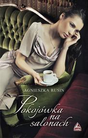 okładka Pokojówka na salonach, Książka   Rusin Agnieszka