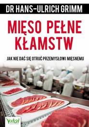 okładka Mięso pełne kłamstw Jak nie dać się otruć przemysłowi mięsnemu, Książka   Grimm Hans-Ulrich