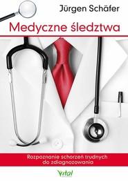 okładka Medyczne śledztwa Rozpoznanie schorzeń trudnych do zdiagnozowania, Książka | Jürgen Schäfer