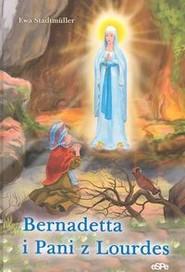 okładka Bernadetta i pani z Lourdes, Książka | Ewa  Stadtmuller