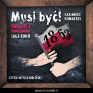 okładka Musi być! Obrazki z powstania 1863 roku, Audiobook   Konarski Kazimierz