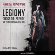 okładka Legiony. Droga do legendy. Nie tylko I Brygada 1915-1916, Audiobook | A. Koprowski Marek