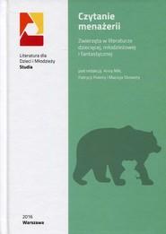 okładka Czytanie menażerii Zwierzęta w literaturze dziecięcej, młodzieżowej i fantastycznej, Książka  