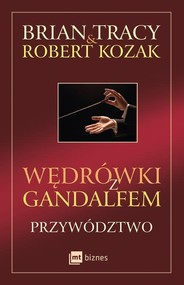 okładka Wędrówki z Gandalfem Przywództwo, Książka | Brian Tracy, Robert Kozak