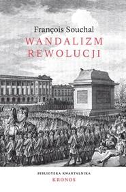 okładka Wandalizm rewolucji, Książka | Souchal Francois