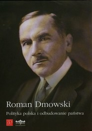 okładka Polityka polska i odbudowanie państwa, Książka | Roman Dmowski