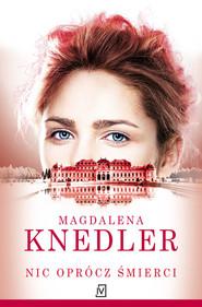 okładka Nic oprócz śmierci, Książka | Magdalena  Knedler