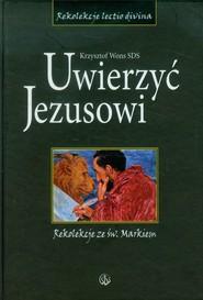 okładka Uwierzyć Jezusowi Rekolekcje ze św. Markiem, Książka | Krzysztof Wons
