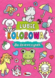 okładka Lubię kolorować dla dziewczynek, Książka   Kozera Piotr