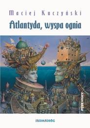 okładka Atlantyda wyspa ognia, Książka   Maciej Kuczyński