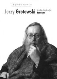 okładka Jerzy Grotowski Źródła inspiracje konteksty, Książka | Zbigniew Osiński