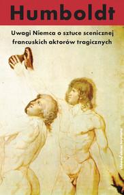okładka Uwagi Niemca o sztuce scenicznej francuskich aktorów tragicznych, Książka   Humboldt Wilhelm