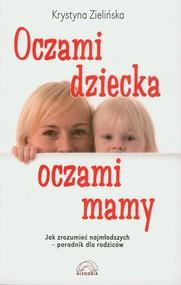 okładka Oczami dziecka, oczami mamy Jak zrozumieć najmłodszych - poradnik dla rodziców, Książka | Zielińska Krystyna