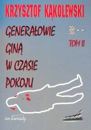 okładka Generałowie giną w czasie pokoju Tom 2, Książka | Krzysztof Kąkolewski
