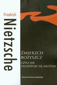 okładka Zmierzch bożyszcz czyli jak filozofuje się młotem, Książka | Friedrich Nietzsche