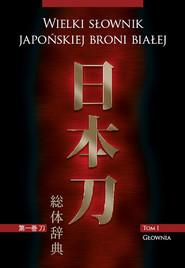 okładka Wielki słownik japońskiej broni białej, Książka   Marek Matusiak, Marek Mydel