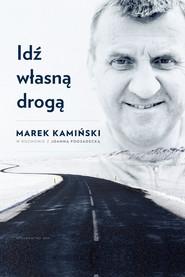 okładka Idź własną droga, Książka   Marek Kamiński, Joanna Podsadecka