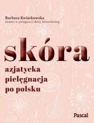 okładka Skóra Azjatycka pielęgnacja po polsku, Książka | Barbara Kwiatkowska