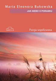okładka Jak niebo o poranku, Książka | Maria Eleonora Bukowska