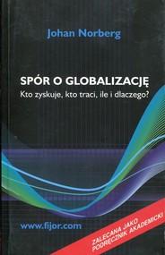 okładka Spór o globalizację Kto zyskuje kto traci ile i dlaczego, Książka | Norberg Johan