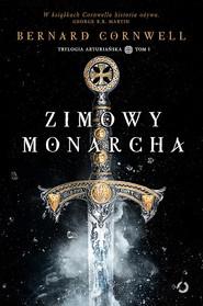 okładka Zimowy monarcha. Trylogia arturiańska. Tom 1, Książka | Bernard Cornwell