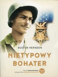 okładka Nietypowy bohater Historia Desmonda Dossa, żołnierza, który nigdy nie dotknął karabinu, Książka   Herndon Booton
