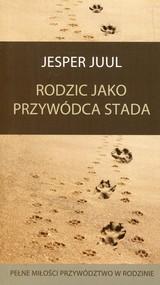 okładka Rodzic jako przywódca stada Pełne miłości przywództwo w rodzinie, Książka   Juul Jesper