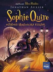 okładka Sophie Quire ostatnia strażniczka książek, Książka   Jonathan Auxier