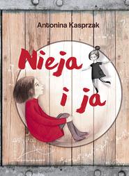 okładka Nieja i ja, Książka   Antonina  Kasprzak