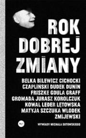 okładka Rok dobrej zmiany Wywiady Michała Sutowskiego, Książka   Michał  Sutowski