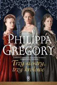 okładka Trzy siostry, trzy królowe, Książka | Philippa  Gregory