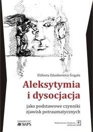 okładka Aleksytymia i dysocjacja jako podstawowe czynniki zjawisk potraumatycznych, Książka | Zdankiewicz-Ścigała Elżbieta