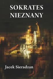 okładka Sokrates nieznany Studia o recepcji postaci Sokratesa, Książka | Sieradzan Jacek