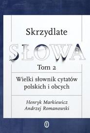 okładka Skrzydlate słowa Tom 2 Wielki słownik cytatów polskich i obcych, Książka   Henryk Markiewicz, Andrzej Romanowski