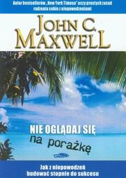 okładka Nie oglądaj sie na porażkę Jak z niepowodzeń budować stopnie do sukcesu, Książka | John C. Maxwell