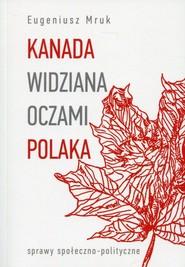 okładka Kanada widziana oczami Polaka sprawy społeczno-polityczne, Książka | Mruk Eugeniusz